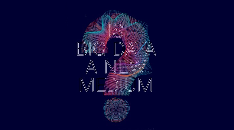 Conference: Is Big Data a New Medium?
