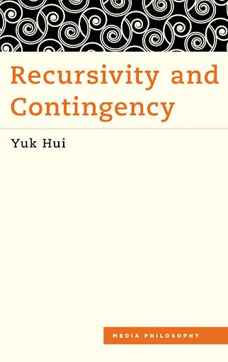 Recursivity and Contingency by Yuk Hui